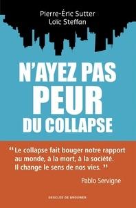 Loïc Steffan et Pierre-Eric Sutter - N'ayez pas peur du collapse !.