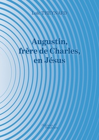 Loïc Theynard - Augustin, frère de Charles, en Jésus.