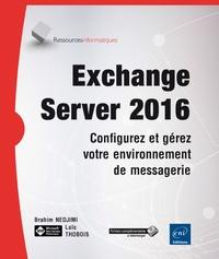 Loïc Thobois et Brahim Nedjimi - Exchange server 2016 - Configurez et gérez votre environnement de messagerie.