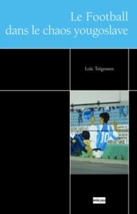 Loïc Trégourès - Le football et le chaos yougoslave.