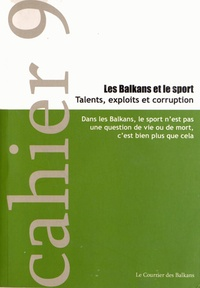 Loïc Trégourès et Simon Rico - Les Balkans et le sport - Talents, exploits et corruption.