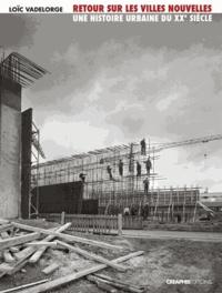 Loïc Vadelorge - Retour sur les villes nouvelles - Une histoire urbaine du XXe siècle.