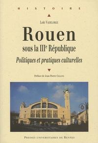 Loïc Vadelorge - Rouen sous la IIIe République - Politiques et pratiques culturelles.