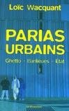 Loïc Wacquant - Parias urbains - Ghettos, banlieues, Etats.