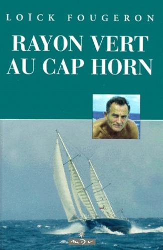 Loïck Fougeron - Rayon vert au Cap Horn.