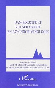 Loick M. Villerbu - Dangerosité et vulnérabilité en psychocriminologie.