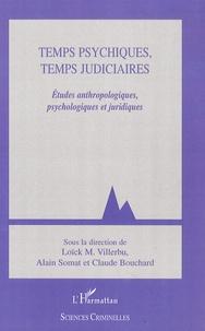 Loick M. Villerbu et Alain Somat - Temps psychiques, temps judiciaires - Etudes anthropologiques, psychologiques et juridiques.