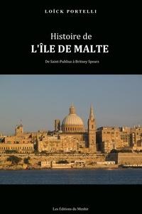 Loick Portelli - Histoire de l'île de Malte - De Saint-Publius à Britney Spears.