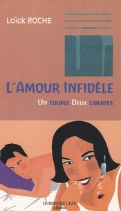 Loïck Roche - L'amour infidèle - Un couple, deux libertés.