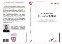 Loïck Roche - La comédie du management - Impenser l'entreprise, l'enseignement de la psychanalyse.