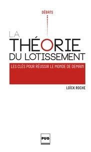 Loïck Roche - La théorie du lotissement - Les clés pour réussir le monde de demain.