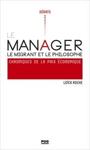 Loïck Roche - Le manager, le migrant et le philosophe - Chroniques de la paix économique.