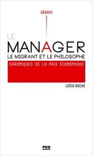 Livres à télécharger gratuitement avec isbn Le manager, le migrant et le philosophe  - Chroniques pour la paix économique 9782706143519 par Loïck Roche