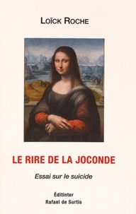 Loïck Roche - Le rire de la Joconde - Essai sur le suicide.