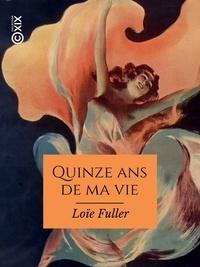 Loïe Fuller et Anatole France - Quinze ans de ma vie.