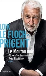 Loïk Le Floch-Prigent - Le mouton noir - Mémoires.