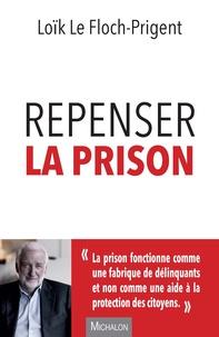 Loïk Le Floch-Prigent - Repenser la prison.