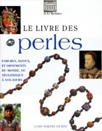 Loïs Dubin - Le livre des perles - Parures, bijoux et ornements du monde, du néolithique à nos jours.