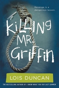 Lois Duncan - Killing Mr. Griffin.