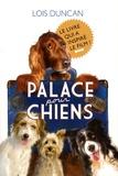 Lois Duncan - Palace pour chiens.