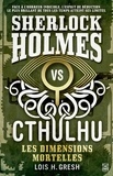 Lois H. Gresh - Sherlock vs Chtulhu - Tome 1, Les dimensions mortelles.