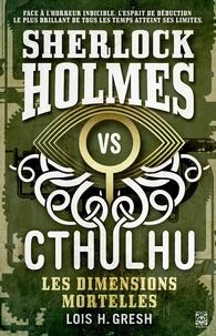 Lois H. Gresh - Sherlock vs Cthulhu Tome 1 : Les dimensions mortelles.