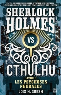 Lois H. Gresh - Sherlock vs Cthulhu Tome 2 : Les psychoses neurales.