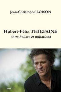 Lois Jean-christophe - Hubert-felix thiefaine - entre balises et mutations.