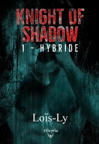 Loïs-Ly Loïs-Ly - Knight of shadow - 1 - Hybride.
