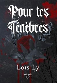 Lois-ly - Pour tes ténèbres.