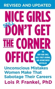 Lois P. Frankel - Nice Girls Don't Get the Corner Office - Unconscious Mistakes Women Make That Sabotage Their Careers.