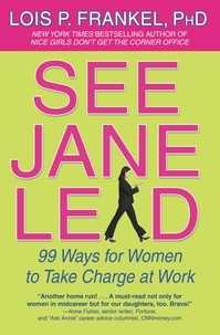 Lois P. Frankel - See Jane Lead - 99 Ways for Women to Take Charge at Work.