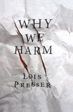 Lois Presser - Why we Harm.