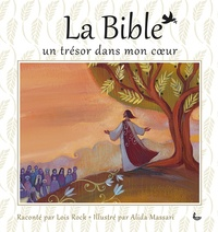 Lois Rock et Alida Massari - La Bible, un trésor dans mon coeur.