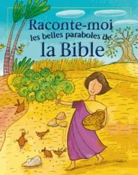 Lois Rock et Barbara Vagnozzi - Raconte-moi les belles paraboles de la Bible.