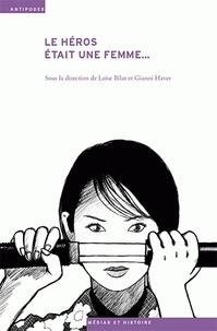 Loïse Bilat et Gianni Haver - Le héros était une femme... - Le genre de l'aventure.