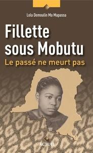 Lola Demoulin Ma Passa - Fillette sous Mobutu - Le passé ne meurt pas.