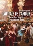 Lola Gonzalez-Quijano - Capitale de l'amour - Filles et lieux de plaisir à Paris au XIXe siècle.