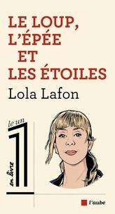 Lola Lafon - Le loup, l'épée et les étoiles.