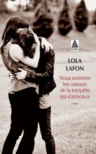 Lola Lafon - Nous sommes les oiseaux de la tempête qui s'annonce.