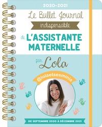 Lola - Le Bullet Journal indispensable de l'Assistante maternelle - De septembre 2020 à août 2021.