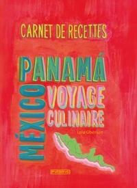 Lola Oberson - Carnet de recettes de Mexico au Panama - Voyage culinaire.