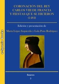 Lola Pons Rodríguez et Marta López Izquierdo - Coronación del rey Carlos VIII de Francia y fiestas que se hicieron (1484) - Edición del ms. e-IV-5 de la Biblioteca de San Lorenzo de El Escorial.