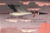 Lola Roig et Guénola Moreau - La cigogne de fer qui déposa mon frère.