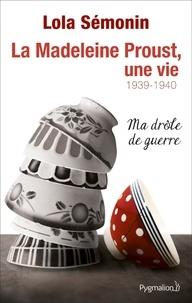 Lola Sémonin - La Madeleine Proust, une vie - Tome 2 : 1929-1940, Ma drôle de guerre.