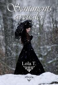 Lola T. - Sentiments aveugles.
