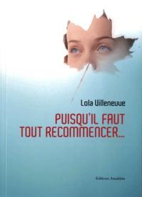 Lola Villeneuve - Puisqu'il faut tout recommencer....