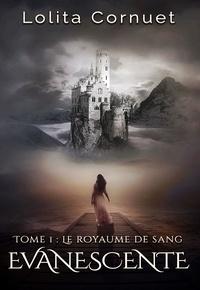Lolita Cornuet - Evanescente Tome 1 : Le Royaume de Sang.