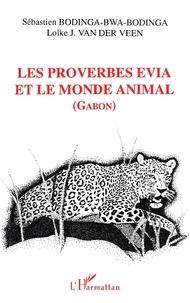 Lolke-J Van der Veen et Sébastien Bodinga-Bwa-Bodinga - Les proverbes evia et le monde animal - La communauté traditionnelle evia à travers ses expressions proverbiales (Gabon).