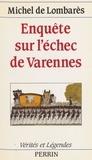 Lombares - Enquête sur l'échec de Varennes.